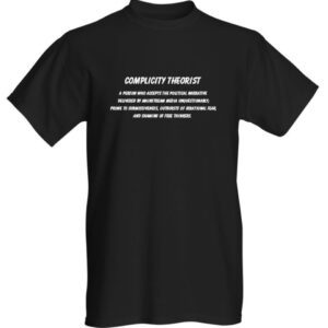 COMPLICITY THEORIST - A PERSON WHO ACCEPTS THE POLITICAL NARRATIVE PLANDEMIC T-SHIRT