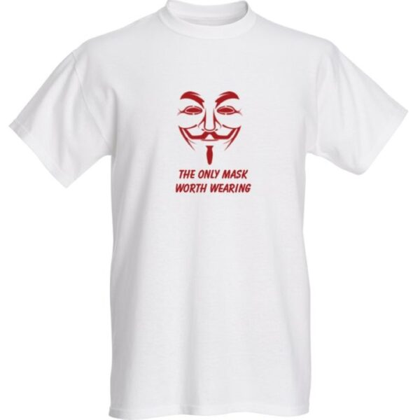 THE ONLY MASK WORTH WEARING T-SHIRT