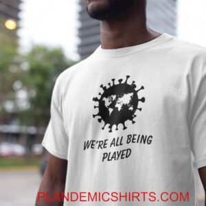 WE'RE ALL BEING PLAYED PLANDEMIC T-SHIRT
