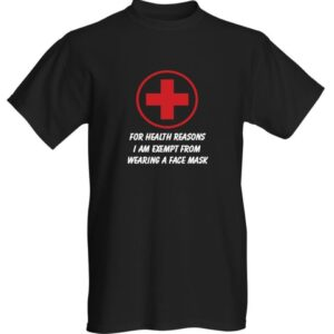 FOR HEALTH REASONS I AM EXEMPT FROM WEARING A MASK PLANDEMIC T-SHIRT