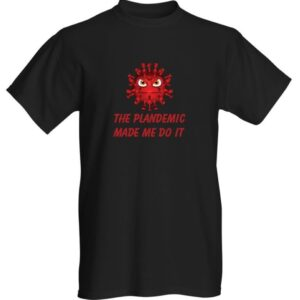 THE PLANDEMIC MADE ME DO IT PLANDEMIC T-SHIRT